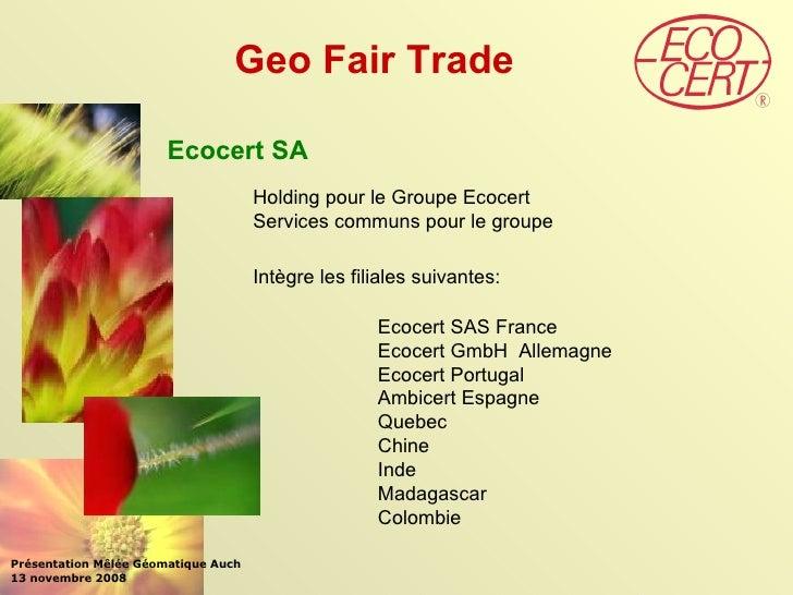 Geo Fair Trade Présentation Mêlée Géomatique Auch 13 novembre 2008 Ecocert SA Holding pour le Groupe Ecocert Services comm...