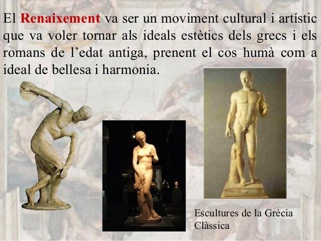 El Renaixement va ser un moviment cultural i artístic que va voler tornar als ideals estètics dels grecs i els romans de l...