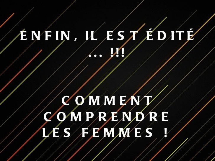 ENFIN, IL EST ÉDITÉ ... !!!   COMMENT COMPRENDRE LES FEMMES !