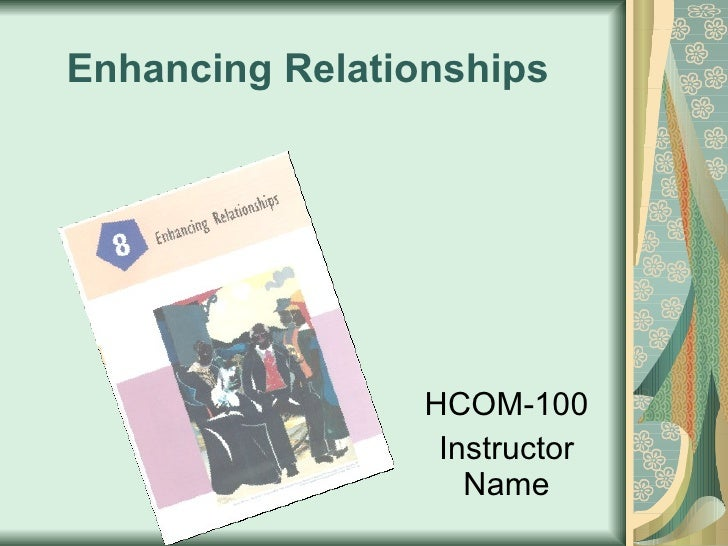 Enhancing Relationships HCOM-100 Instructor Name