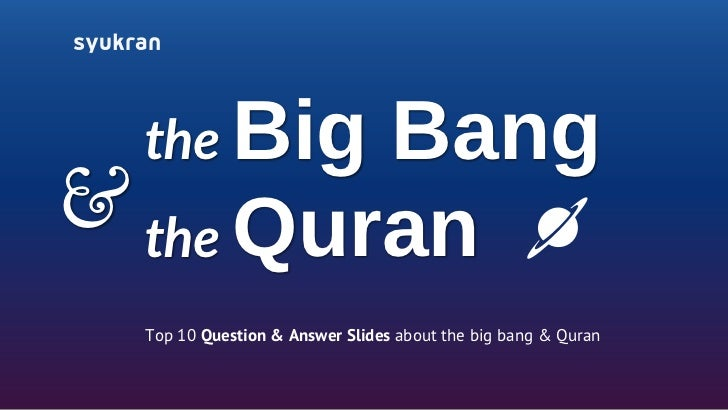 the Big Bang& the Quran  Top 10 Question & Answer Slides about the big bang & Quran