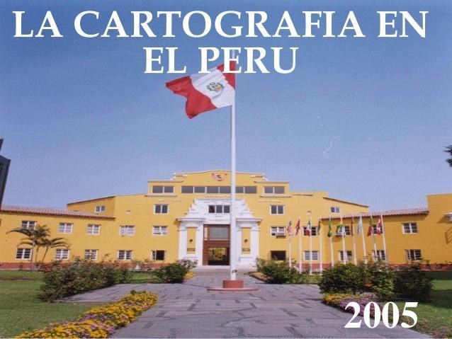 LA CARTOGRAFIA EN EL PERU  2005