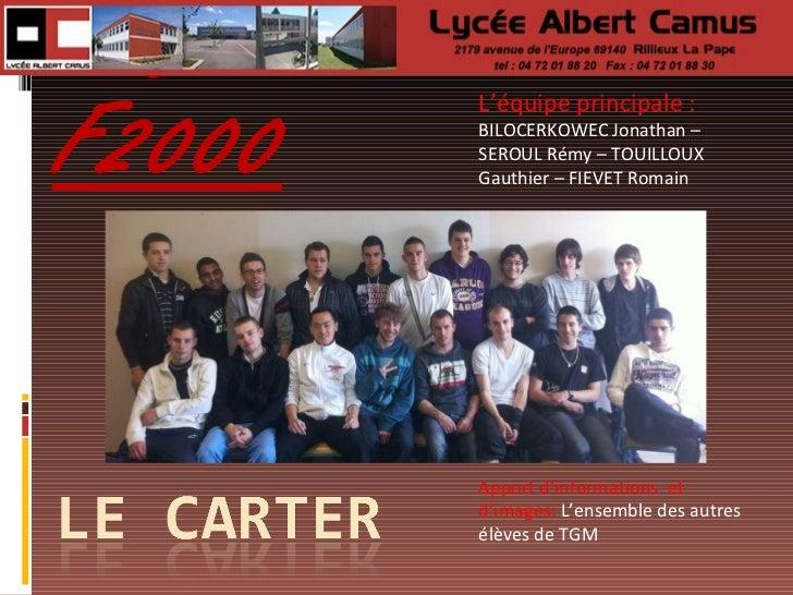 Projet F2000 L'équipe principale :  BILOCERKOWEC Jonathan – SEROUL Rémy – TOUILLOUX Gauthier – FIEVET Romain Apport d'info...