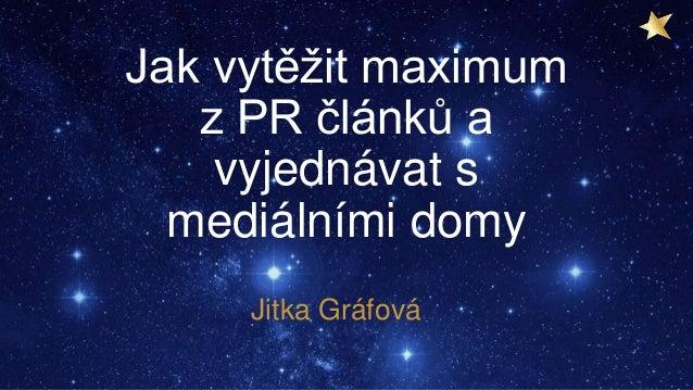 Jak vytěžit maximum z PR článků a vyjednávat s mediálními domy Jitka Gráfová