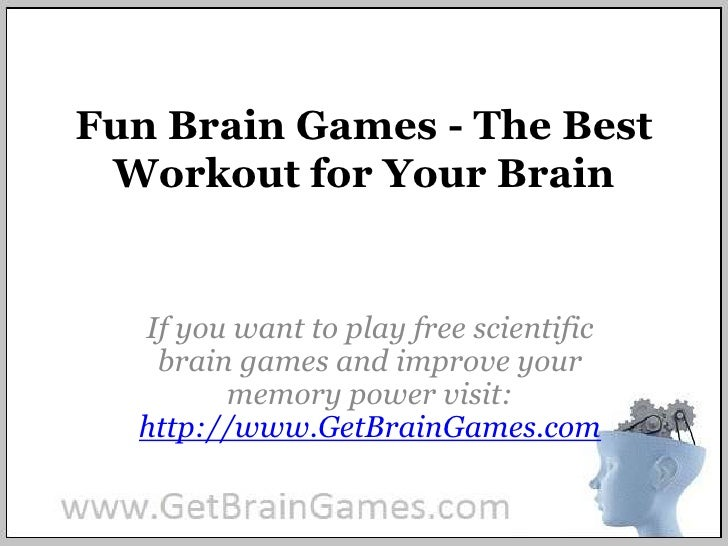 Fun Brain Games - The Best Workout for Your Brain<br />If you want to play free scientific brain games and improve your me...