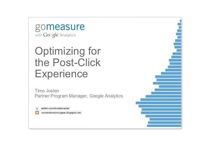 Optimizing forthe Post-ClickExperienceTimo JostenPartner Program Manager, Google Analytics   twitter.com/strudelmeister   ...