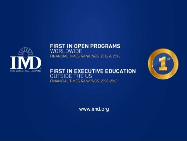 www.imd.org  © 2007-2013 IMD – International Institute for Management Development. Not to be used or reproduced without pe...