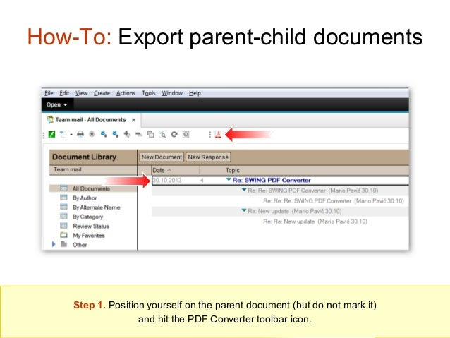 How-To: Export parent-child documents  Step 1. Position yourself on the parent document (but do not mark it) and hit the P...