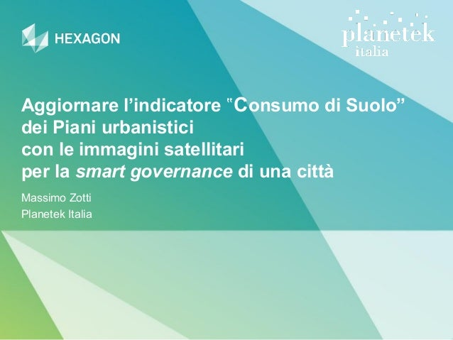 """Aggiornare l'indicatore """"Consumo di Suolo"""" dei Piani urbanistici con le immagini satellitari per la smart governance di un..."""