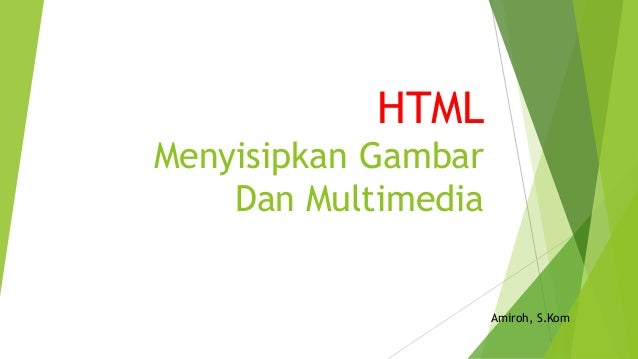 HTML Menyisipkan Gambar Dan Multimedia Amiroh, S.Kom