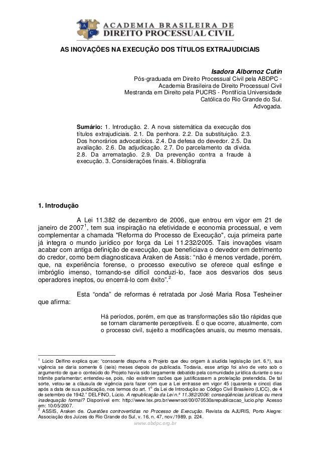 AS INOVAÇÕES NA EXECUÇÃO DOS TÍTULOS EXTRAJUDICIAIS Isadora Albornoz Cutin Pós-graduada em Direito Processual Civil pela A...