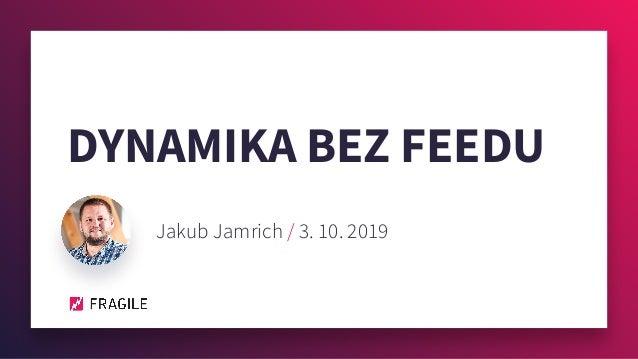 DYNAMIKA BEZ FEEDU Jakub Jamrich / 3. 10. 2019
