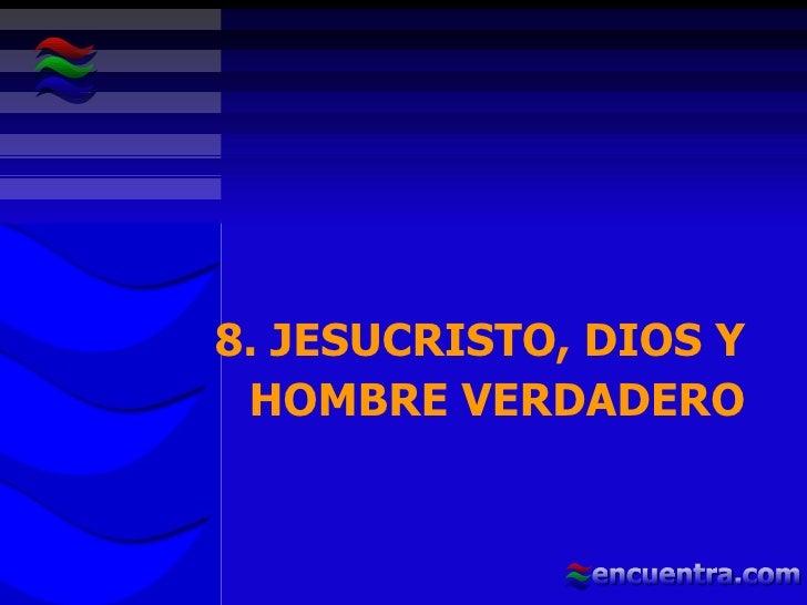 8. JESUCRISTO, DIOS Y HOMBRE VERDADERO