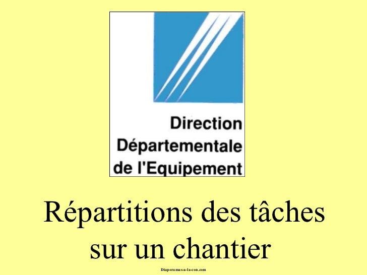 Diaporama PPS réalisé pour  http://www.diaporamas-a-la-con.com Répartitions des tâches sur un chantier