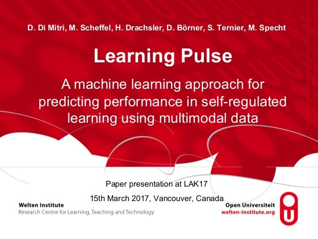 Learning Pulse D. Di Mitri, M. Scheffel, H. Drachsler, D. Börner, S. Ternier, M. Specht A machine learning approach for pr...