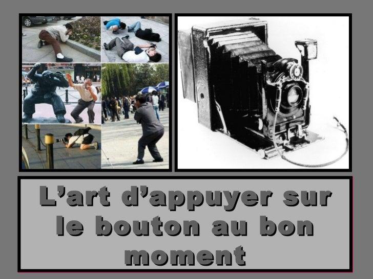 Diaporama PPS réalisé pour  http://www.diaporamas-a-la-con.com L'art d'appuyer sur le bouton au bon moment