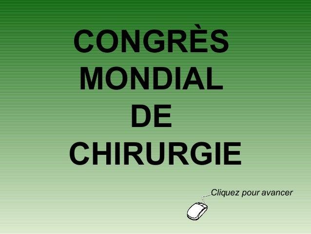 CONGRÈS MONDIAL DE CHIRURGIE Cliquez pour avancer