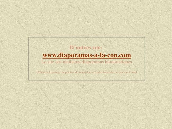 D'autres sur:     www.diaporamas-a-la-con.com    Le site des meilleurs diaporamas humoristiques[Attention le passage du po...