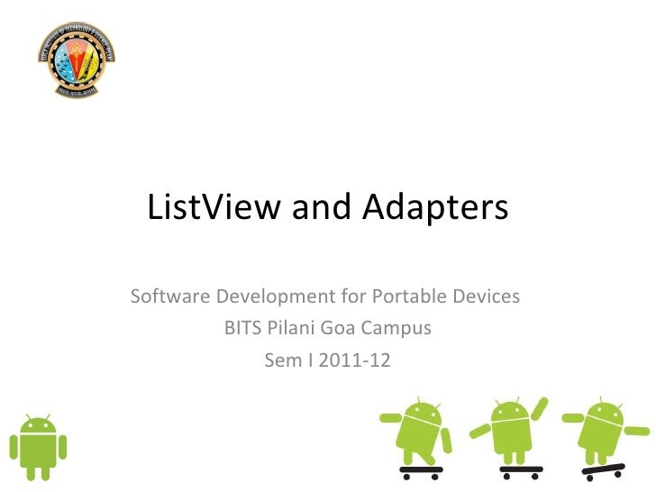 ListView and Adapters Software Development for Portable Devices  BITS Pilani Goa Campus Sem I 2011-12