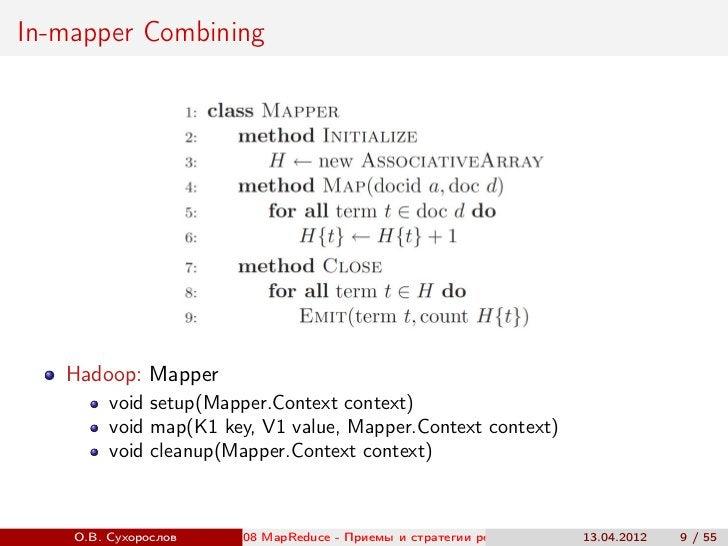 In-mapper Combining   Hadoop: Mapper         void setup(Mapper.Context context)         void map(K1 key, V1 value, Mapper....