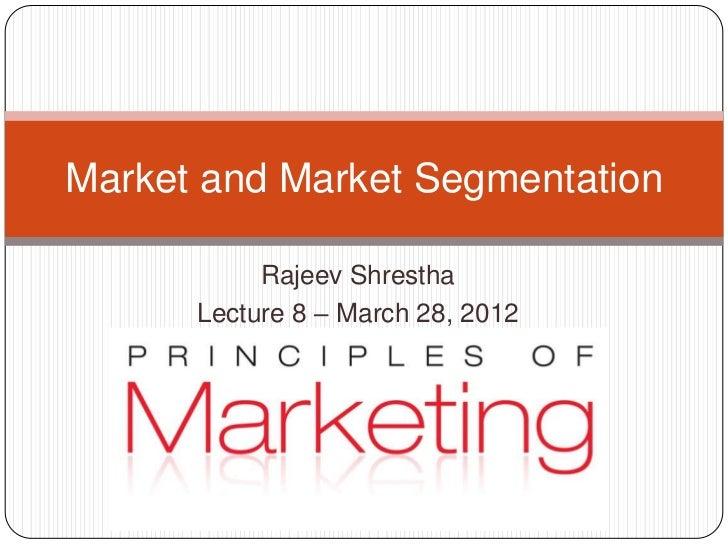 Market and Market Segmentation           Rajeev Shrestha      Lecture 8 – March 28, 2012