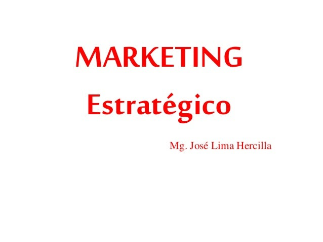 MARKETING Estratégico Mg. José Lima Hercilla