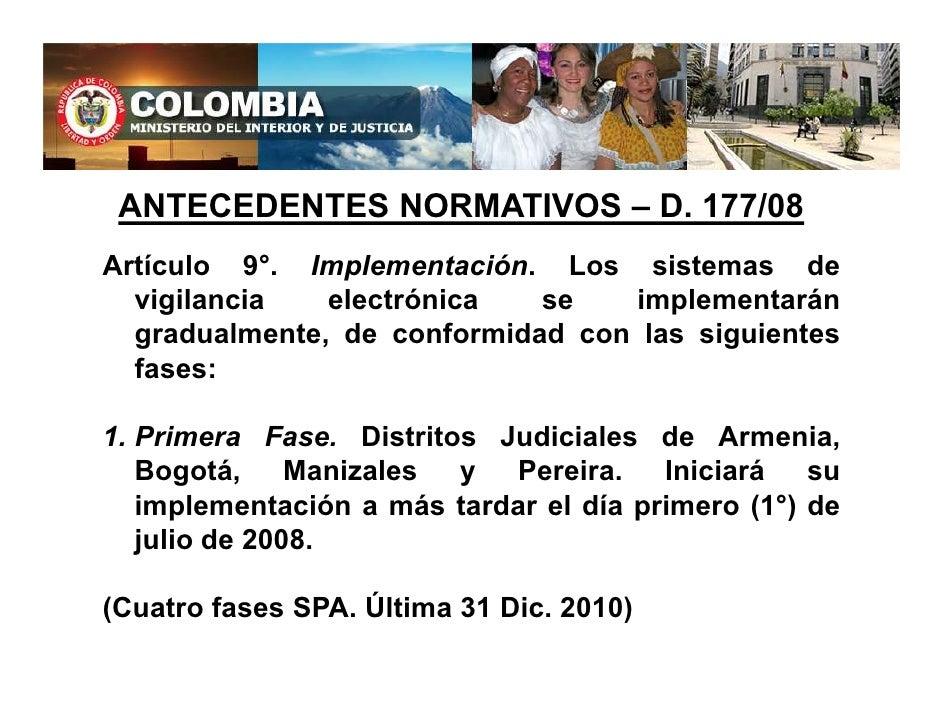 ANTECEDENTES NORMATIVOS – D. 177/08 Artículo 9°. Implementación. Los sistemas de   vigilancia   electrónica   se   impleme...