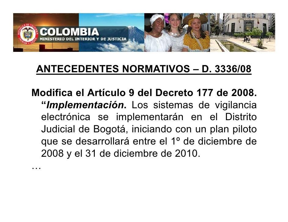 """ANTECEDENTES NORMATIVOS – D. 3336/08  Modifica el Artículo 9 del Decreto 177 de 2008.  """"Implementación. Los sistemas de vi..."""