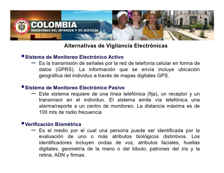 Alternativas de Vigilancia Electrónicas  Sistema de Monitoreo Electrónico Activo    – Es la transmisión de señales por la ...