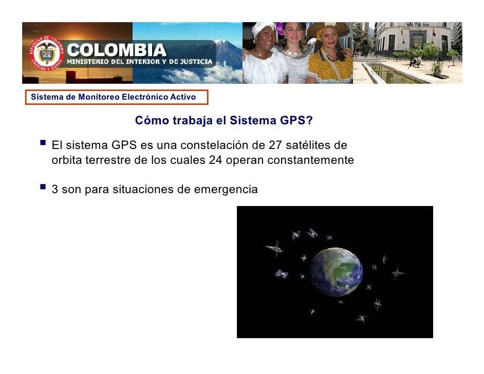 Sistema de Monitoreo Electrónico Activo                          Cómo trabaja el Sistema GPS?      El sistema GPS es una c...