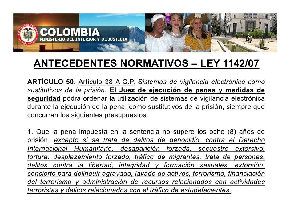 ANTECEDENTES NORMATIVOS – LEY 1142/07 ARTÍCULO 50. Artículo 38 A C.P. Sistemas de vigilancia electrónica como sustitutivos...