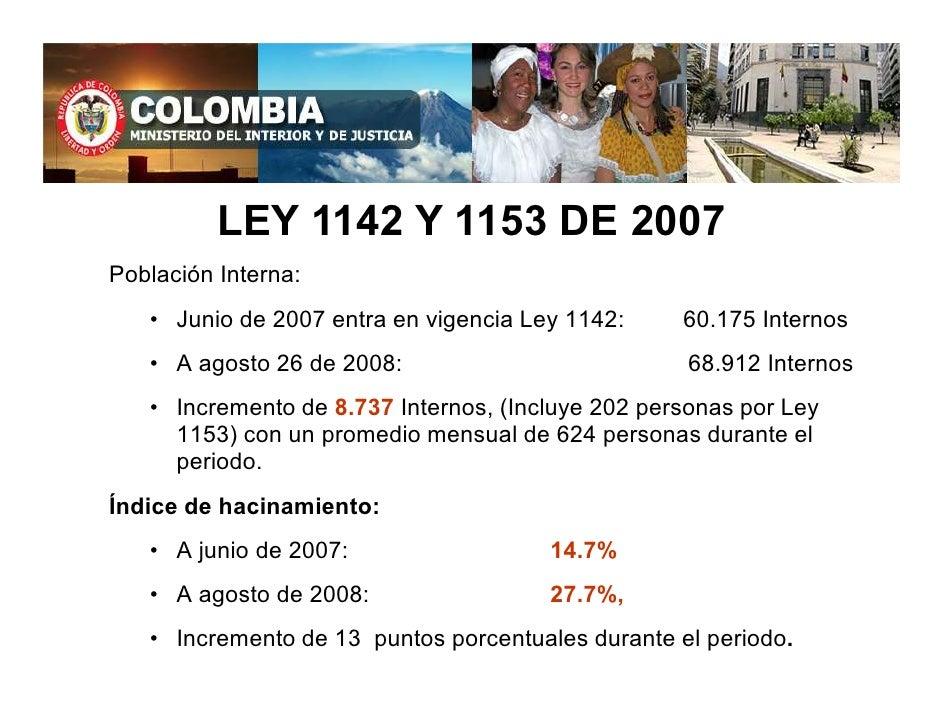 LEY 1142 Y 1153 DE 2007 Población Interna:    • Junio de 2007 entra en vigencia Ley 1142:     60.175 Internos    • A agost...