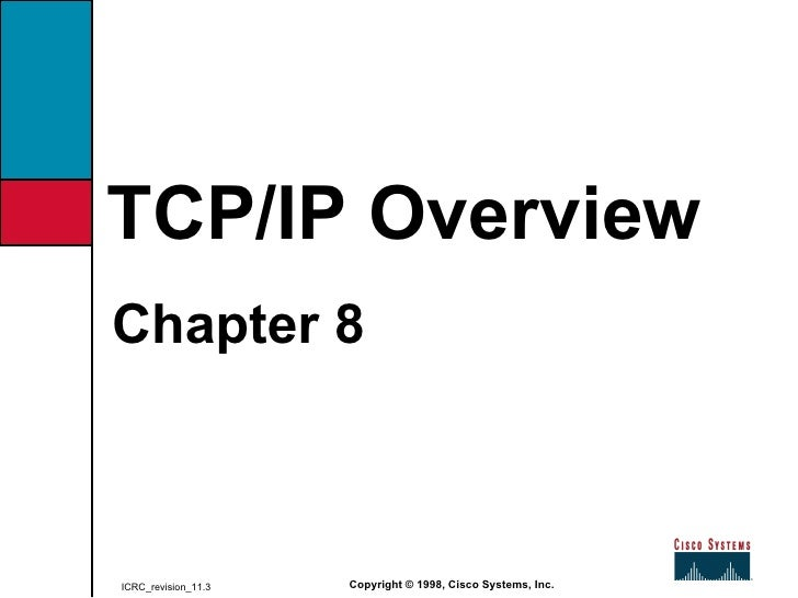<ul><li>Chapter 8 </li></ul>TCP/IP Overview Copyright © 1998, Cisco Systems, Inc. ICRC_revision_11.3