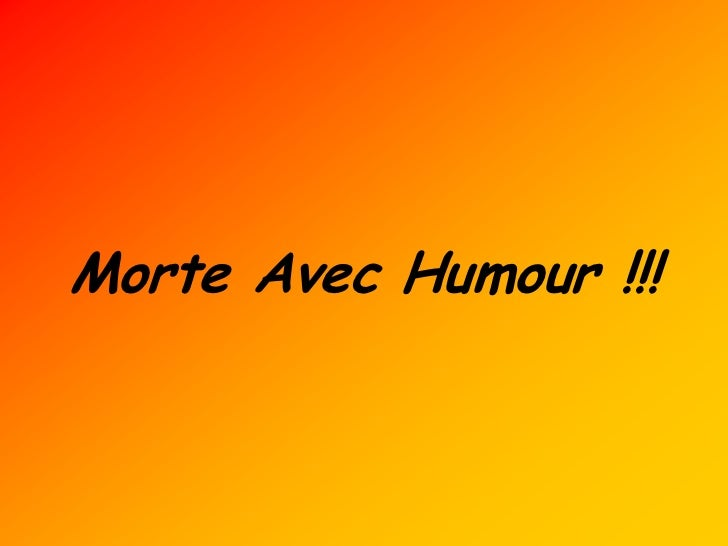 Morte Avec Humour !!!