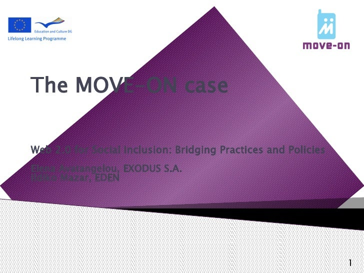The MOVE-ON caseWeb 2.0 for Social Inclusion: Bridging Practices and PoliciesElena Avatangelou, EXODUS S.A.Ildiko Mazar, E...