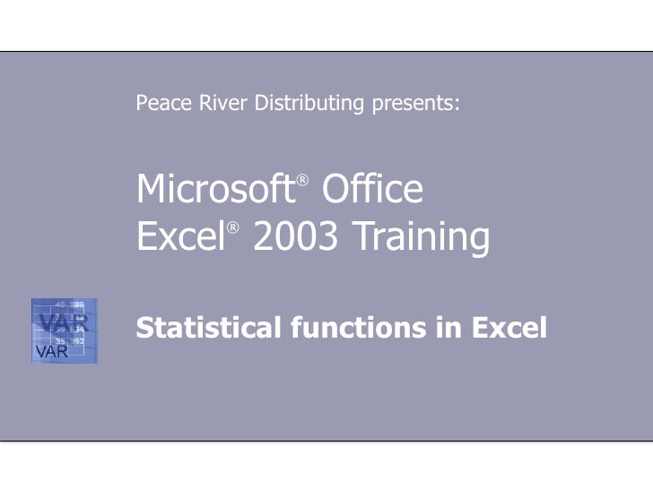 Microsoft ®  Office  Excel ®  2003 Training Statistical functions in Excel Peace River Distributing presents: