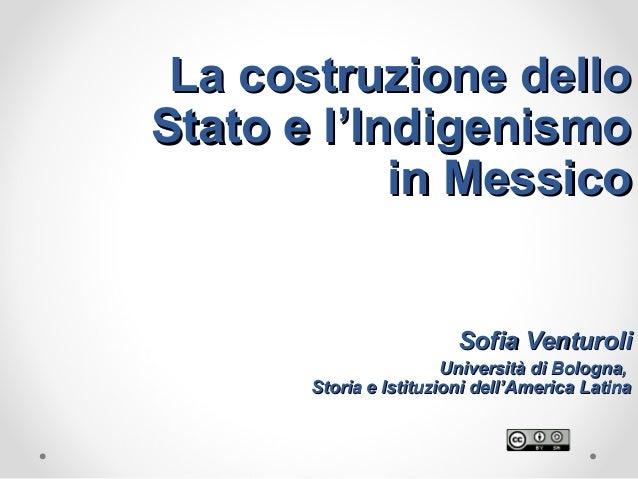 La costruzione delloLa costruzione dello Stato e lStato e l''IndigenismoIndigenismo in Messicoin Messico Sofia VenturoliSo...