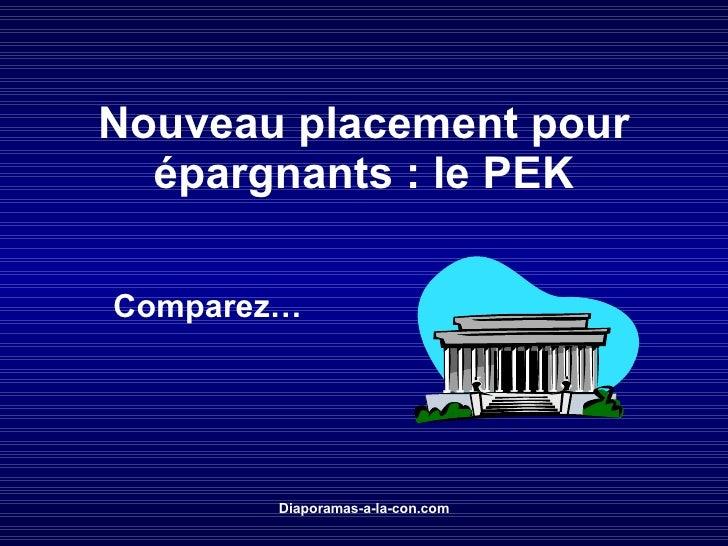 Nouveau placement pour épargnants: le PEK PPS réalisé pour diaporamas-a-la-con.com Comparez…