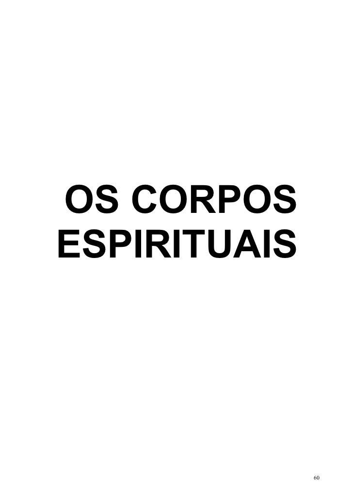 OS CORPOSESPIRITUAIS              60