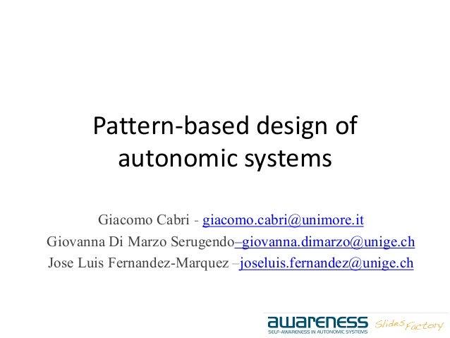 Pattern-based design of autonomic systems Giacomo Cabri - giacomo.cabri@unimore.it Giovanna Di Marzo Serugendo–giovanna.di...