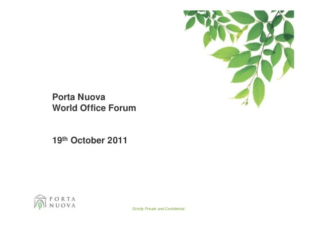 Porta NuovaWorld Office Forum19th October 2011                    Strictly Private and Confidential