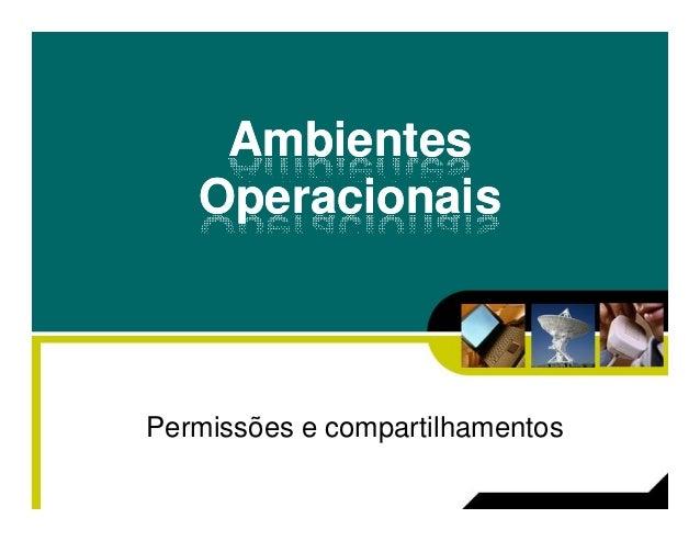 AmbientesAmbientes OperacionaisOperacionais Permissões e compartilhamentos