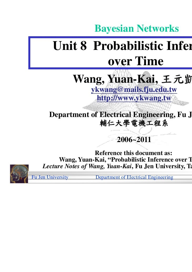 Bayesian Networks         Unit 8 Probabilistic Inference                  over Time                    Wang, Yuan-Kai, 王元凱...