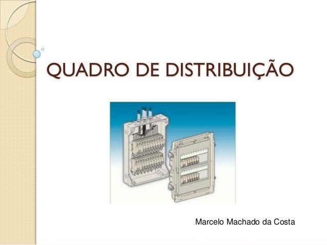 QUADRO DE DISTRIBUIÇÃO             Marcelo Machado da Costa