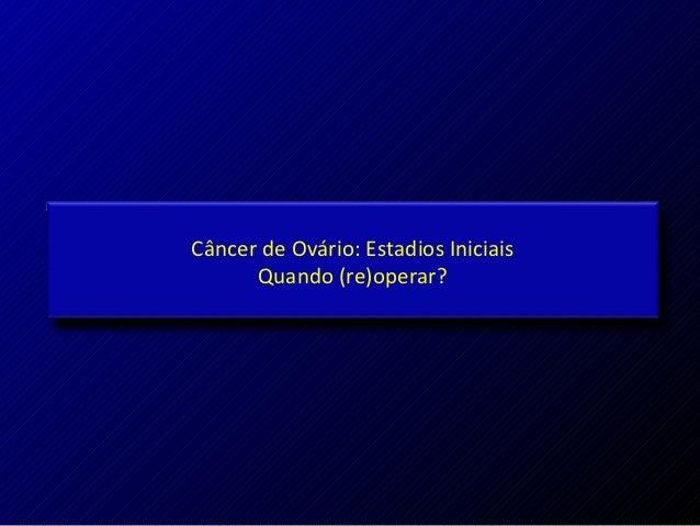 Câncer de Ovário: Estadios Iniciais      Quando (re)operar?
