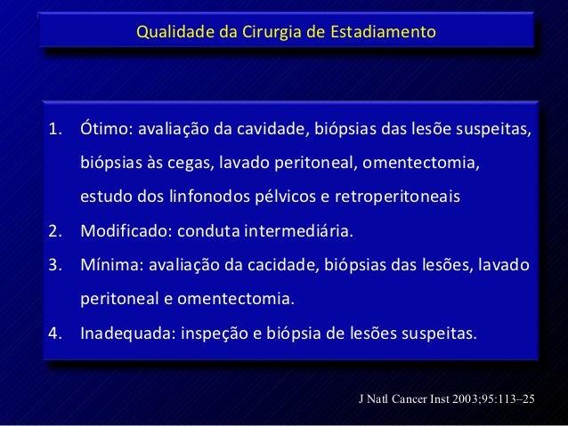 Qualidade da Cirurgia de Estadiamento1. Ótimo: avaliação da cavidade, biópsias das lesõe suspeitas,    biópsias às cegas, ...