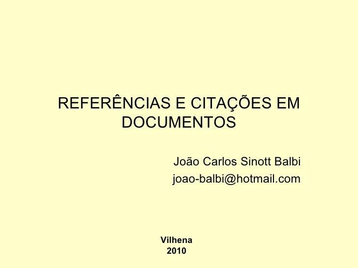 REFERÊNCIAS E CITAÇÕES EM DOCUMENTOS João Carlos Sinott Balbi [email_address] Vilhena 2010