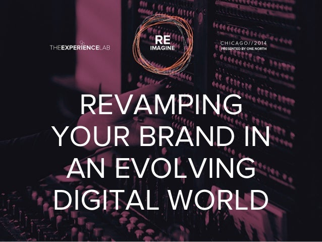 REVAMPING  YOUR BRAND IN  AN EVOLVING  DIGITAL WORLD