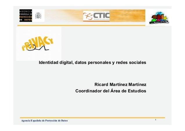 1 Agencia Española de Protección de Datos Ricard Martínez Martínez Coordinador del Área de Estudios Identidad digital, dat...