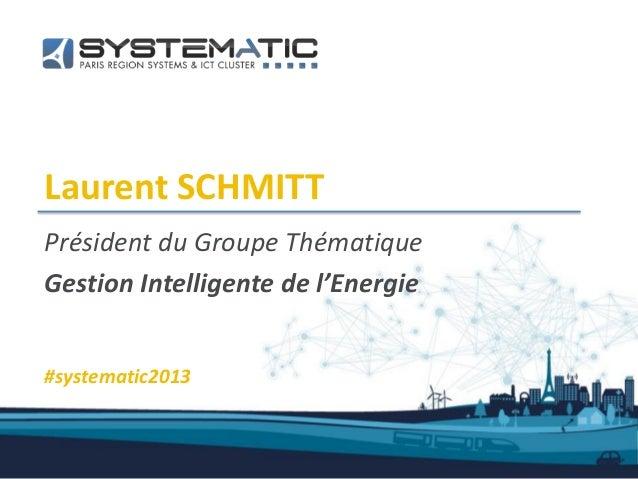Laurent SCHMITTPrésident du Groupe ThématiqueGestion Intelligente de l'Energie#systematic2013